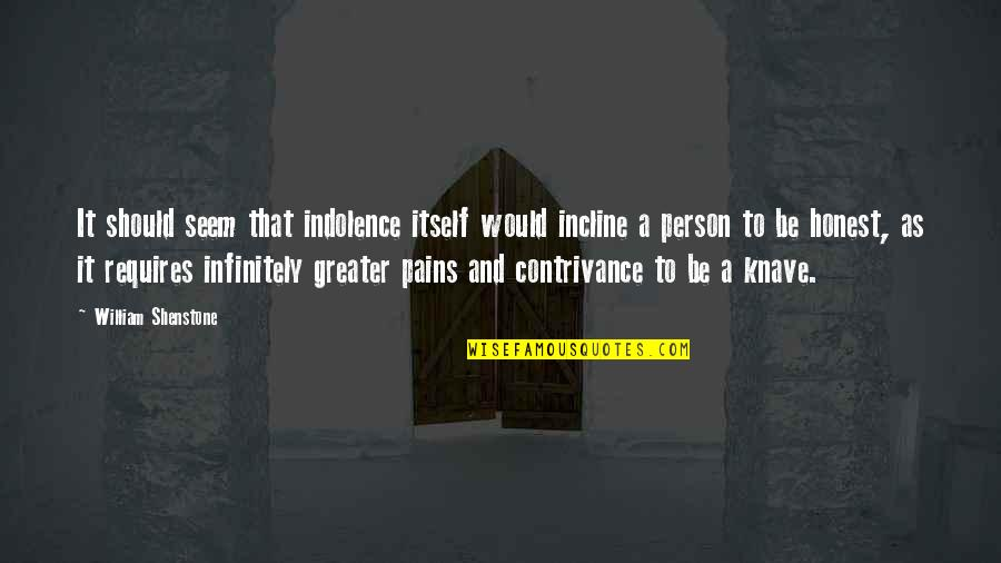 Infinitely Quotes By William Shenstone: It should seem that indolence itself would incline
