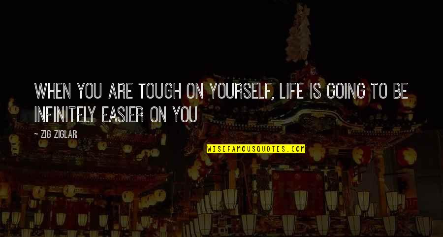 Infinitely Quotes By Zig Ziglar: When you are tough on yourself, life is