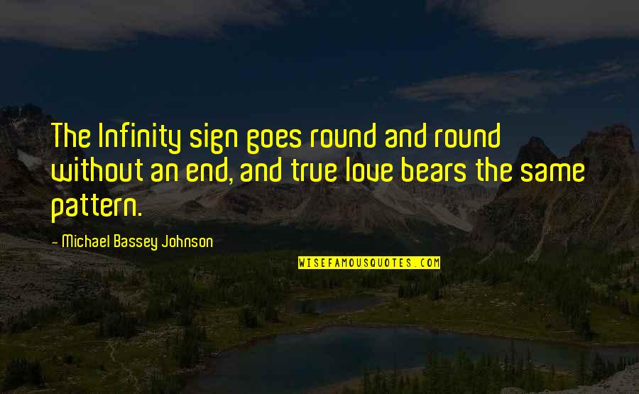 Infinity Friendship Quotes By Michael Bassey Johnson: The Infinity sign goes round and round without