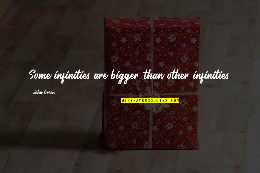 Infinity From The Fault In Our Stars Quotes By John Green: Some infinities are bigger than other infinities.