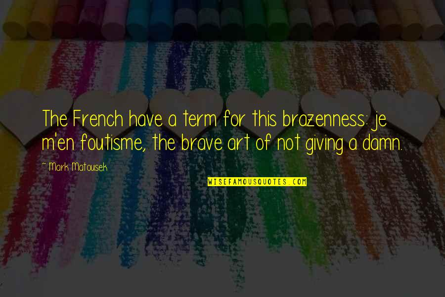 Infinity From The Fault In Our Stars Quotes By Mark Matousek: The French have a term for this brazenness: