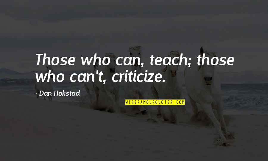 Inflatable Quotes By Dan Hokstad: Those who can, teach; those who can't, criticize.