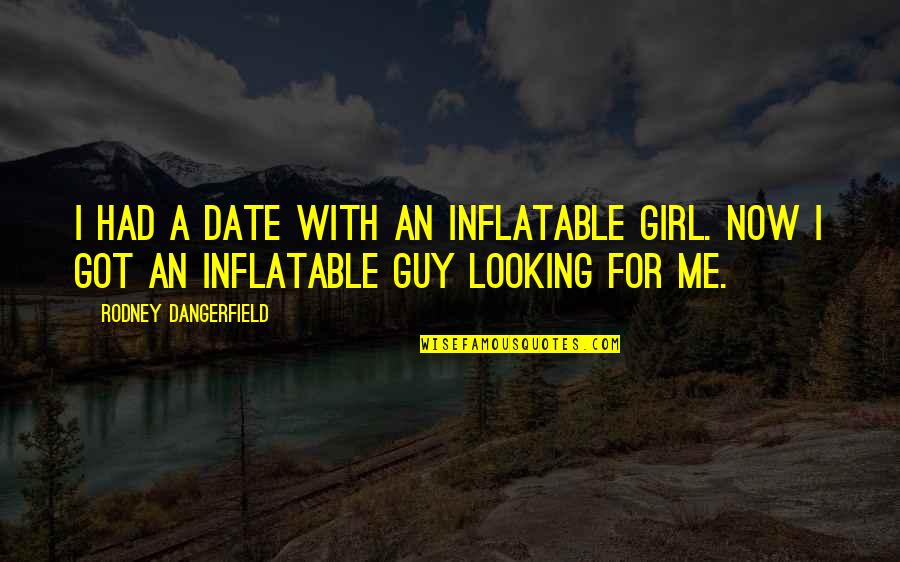 Inflatable Quotes By Rodney Dangerfield: I had a date with an inflatable girl.