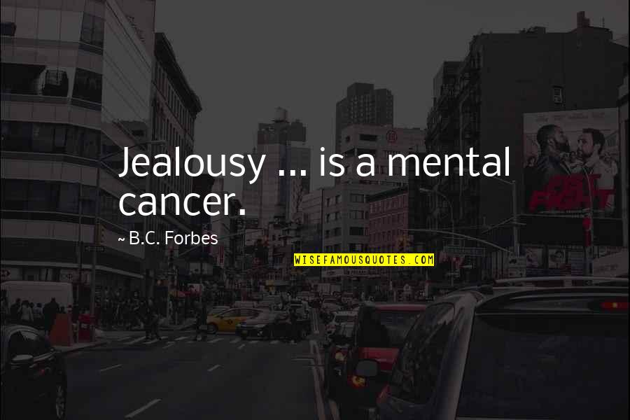 Inflection Quotes By B.C. Forbes: Jealousy ... is a mental cancer.