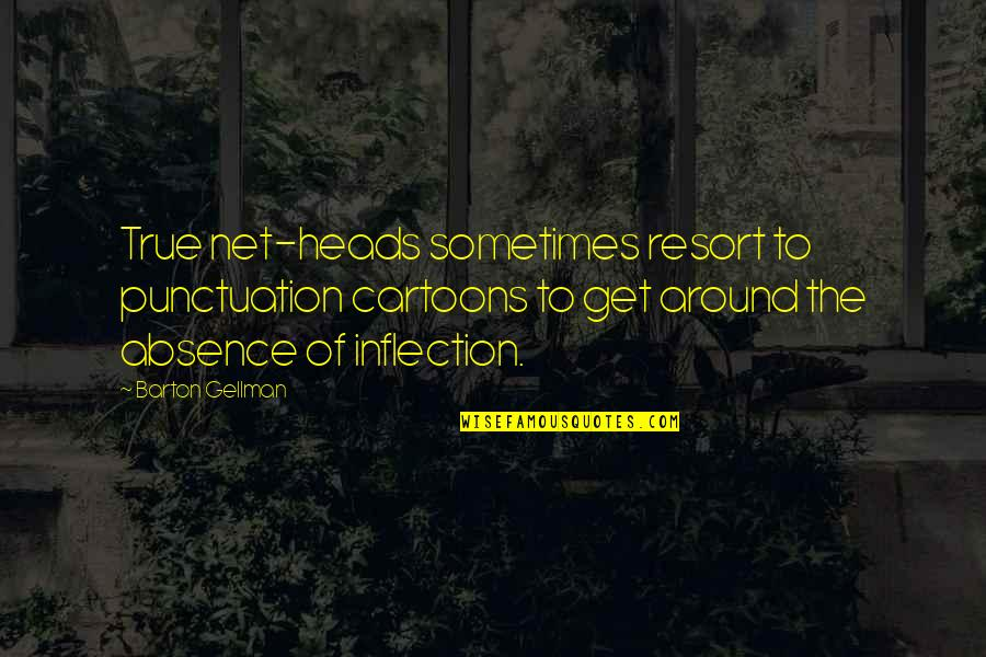 Inflection Quotes By Barton Gellman: True net-heads sometimes resort to punctuation cartoons to