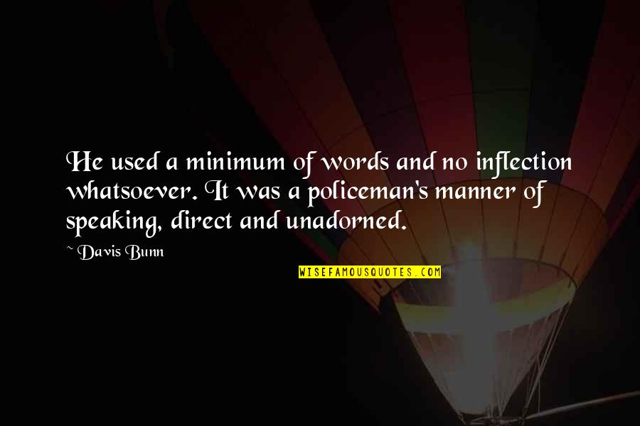 Inflection Quotes By Davis Bunn: He used a minimum of words and no