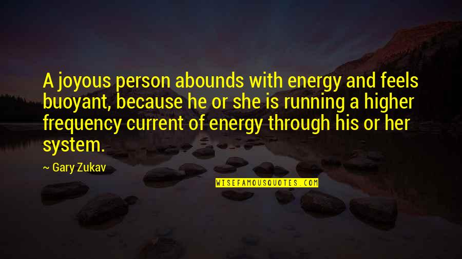 Inflection Quotes By Gary Zukav: A joyous person abounds with energy and feels