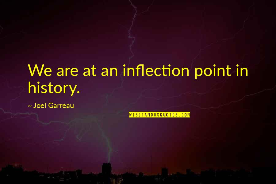 Inflection Quotes By Joel Garreau: We are at an inflection point in history.