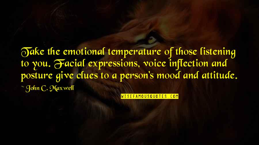Inflection Quotes By John C. Maxwell: Take the emotional temperature of those listening to