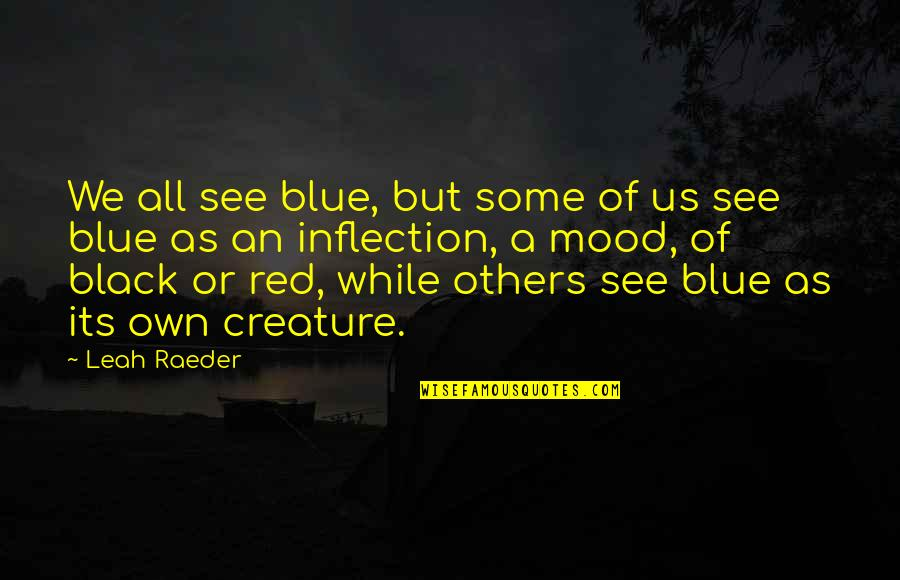 Inflection Quotes By Leah Raeder: We all see blue, but some of us