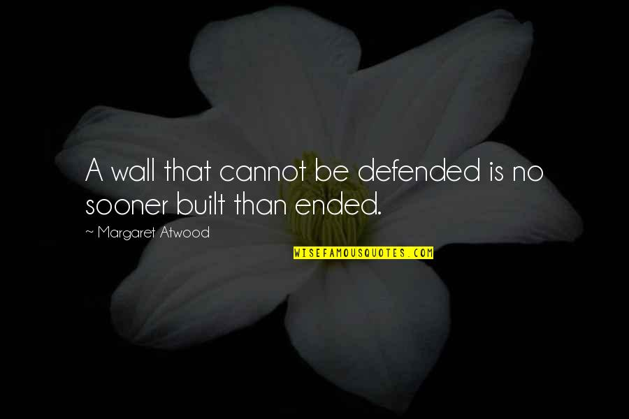 Inflection Quotes By Margaret Atwood: A wall that cannot be defended is no