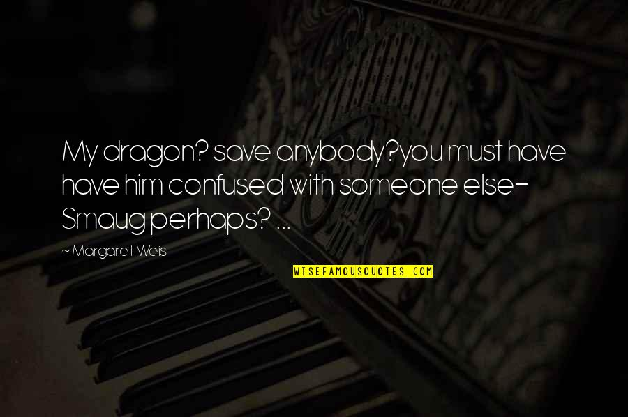 Inflection Quotes By Margaret Weis: My dragon? save anybody?you must have have him