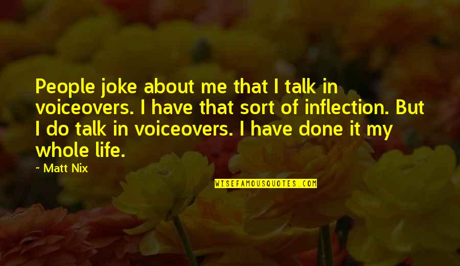 Inflection Quotes By Matt Nix: People joke about me that I talk in