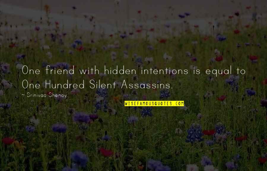 Inflection Quotes By Srinivas Shenoy: One friend with hidden intentions is equal to
