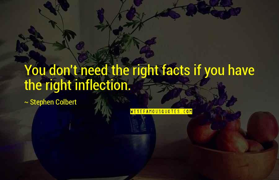 Inflection Quotes By Stephen Colbert: You don't need the right facts if you