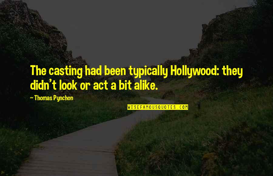 Inflection Quotes By Thomas Pynchon: The casting had been typically Hollywood: they didn't