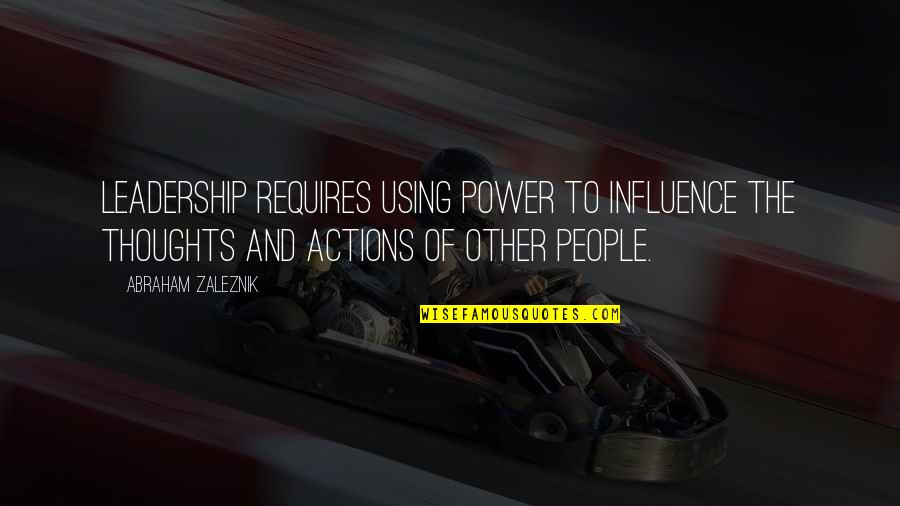 Influence And Leadership Quotes By Abraham Zaleznik: Leadership requires using power to influence the thoughts