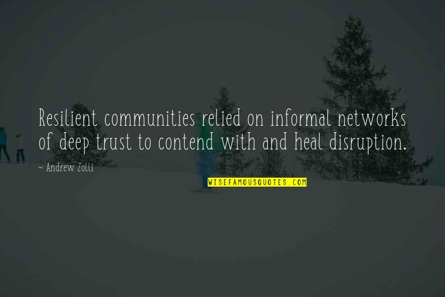 Influence And Leadership Quotes By Andrew Zolli: Resilient communities relied on informal networks of deep