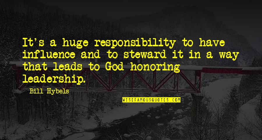 Influence And Leadership Quotes By Bill Hybels: It's a huge responsibility to have influence and