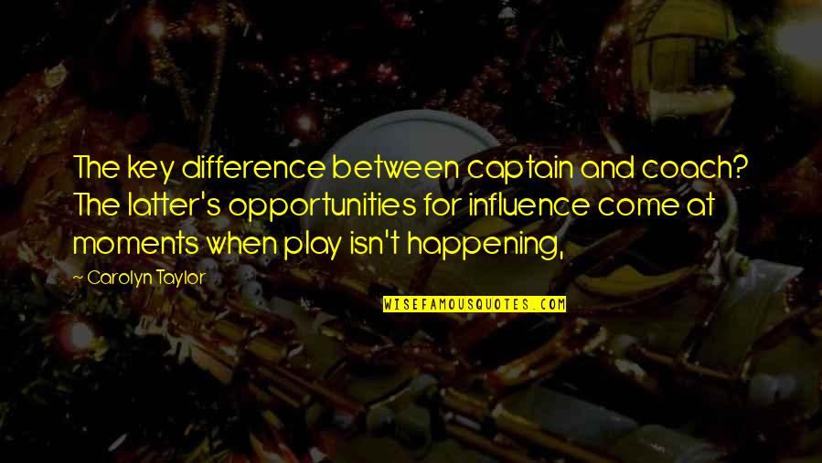 Influence And Leadership Quotes By Carolyn Taylor: The key difference between captain and coach? The