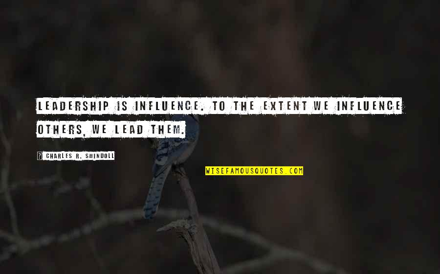 Influence And Leadership Quotes By Charles R. Swindoll: Leadership is influence. To the extent we influence