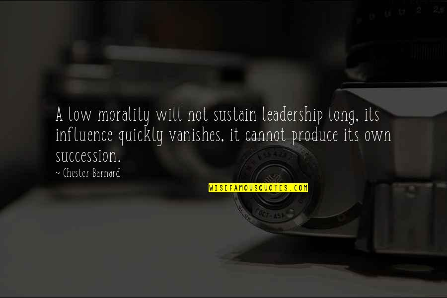 Influence And Leadership Quotes By Chester Barnard: A low morality will not sustain leadership long,