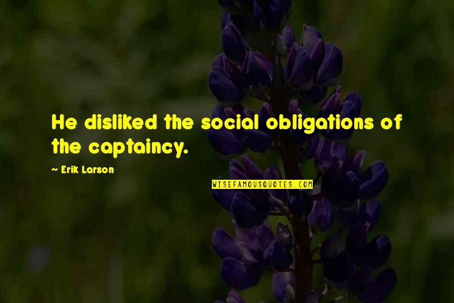 Influence And Leadership Quotes By Erik Larson: He disliked the social obligations of the captaincy.