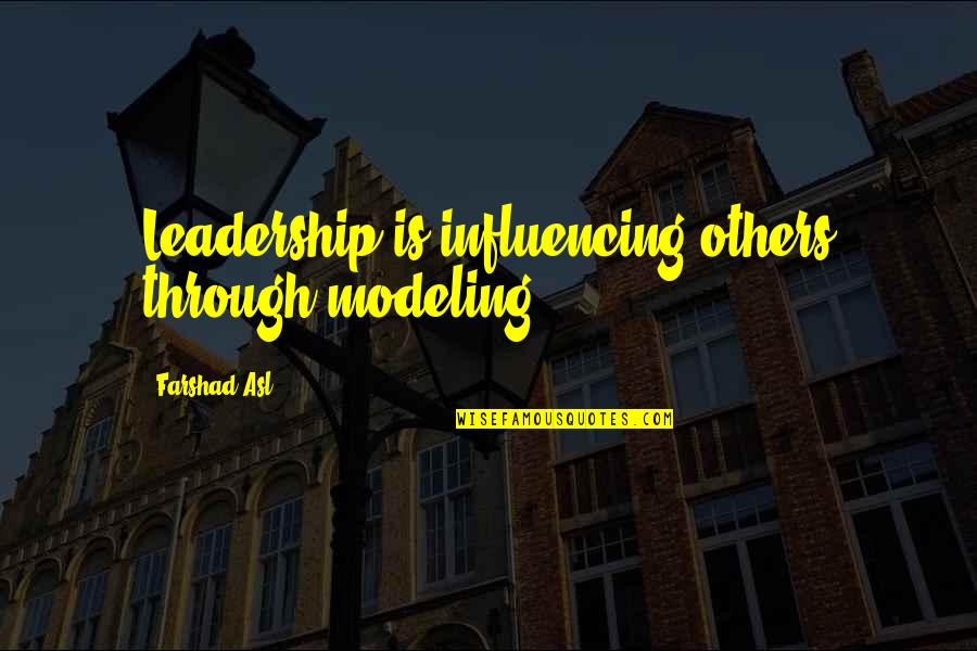 Influence And Leadership Quotes By Farshad Asl: Leadership is influencing others through modeling.