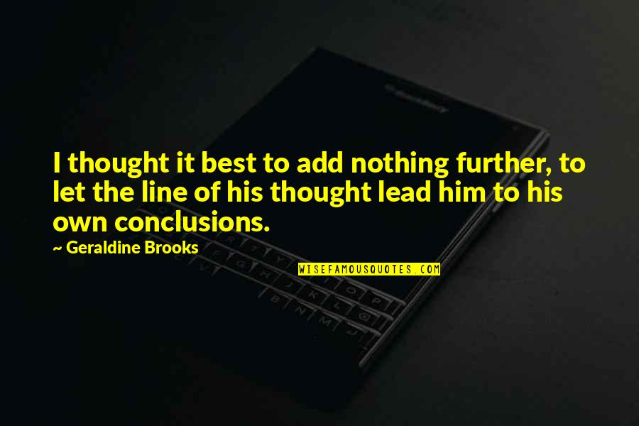 Influence And Leadership Quotes By Geraldine Brooks: I thought it best to add nothing further,