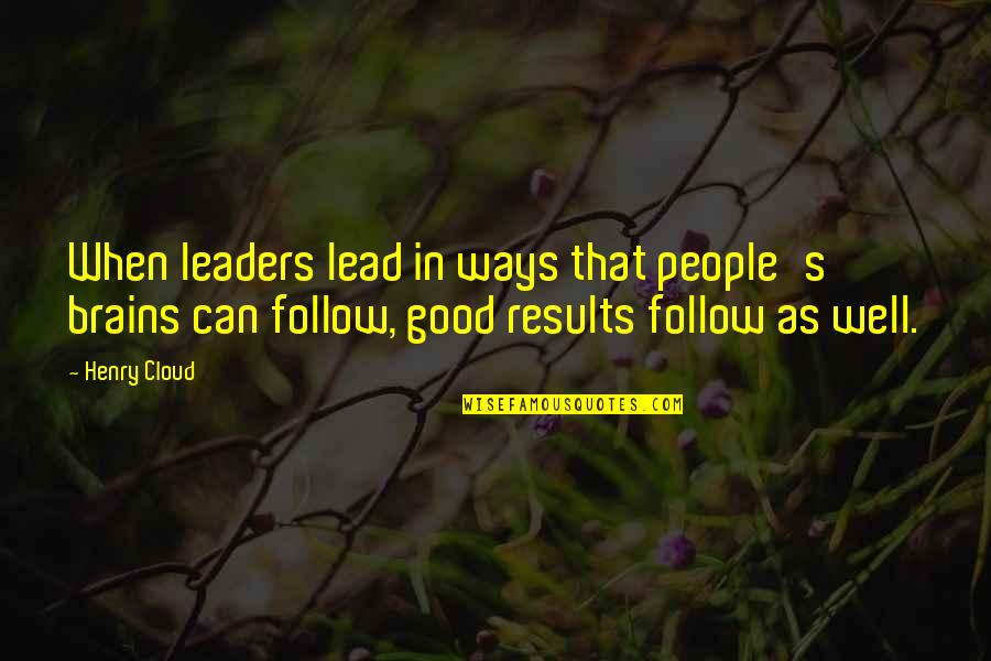 Influence And Leadership Quotes By Henry Cloud: When leaders lead in ways that people's brains