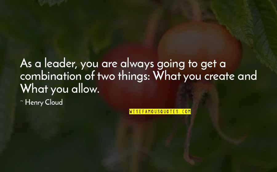 Influence And Leadership Quotes By Henry Cloud: As a leader, you are always going to