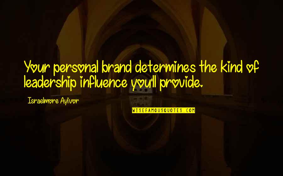 Influence And Leadership Quotes By Israelmore Ayivor: Your personal brand determines the kind of leadership