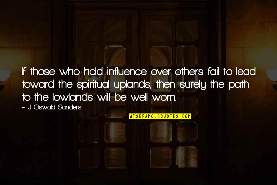Influence And Leadership Quotes By J. Oswald Sanders: If those who hold influence over others fail