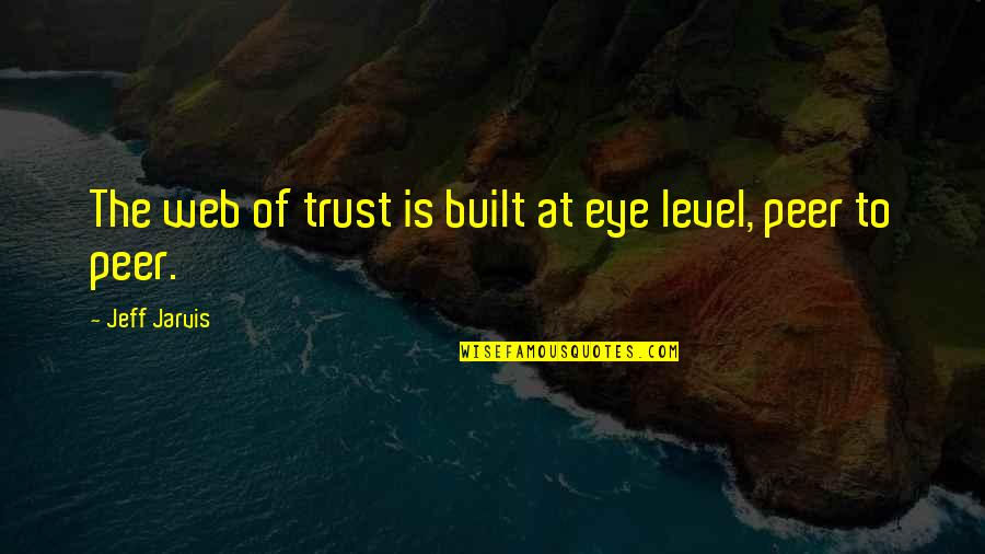 Influence And Leadership Quotes By Jeff Jarvis: The web of trust is built at eye
