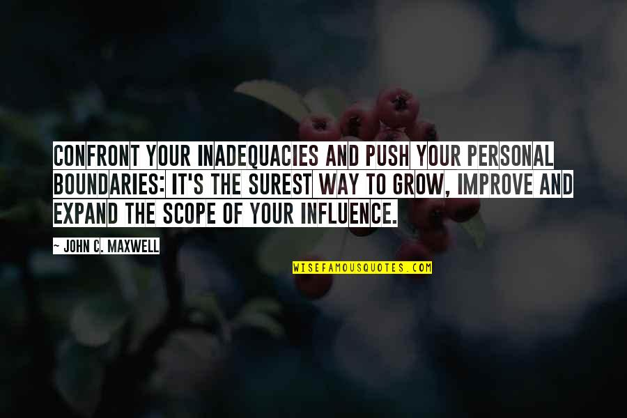 Influence And Leadership Quotes By John C. Maxwell: Confront your inadequacies and push your personal boundaries: