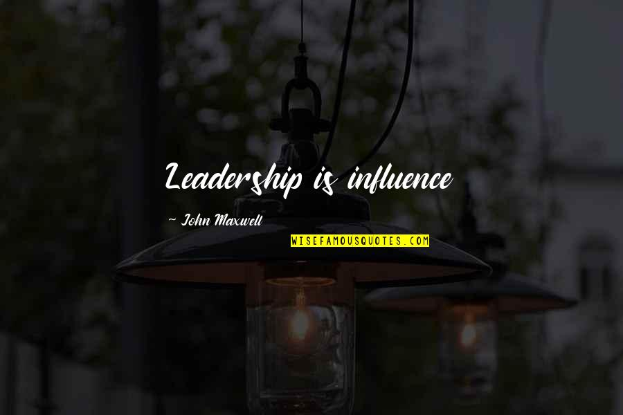 Influence And Leadership Quotes By John Maxwell: Leadership is influence
