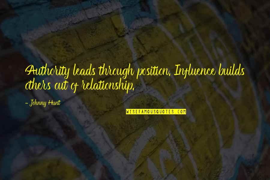 Influence And Leadership Quotes By Johnny Hunt: Authority leads through position. Influence builds others out