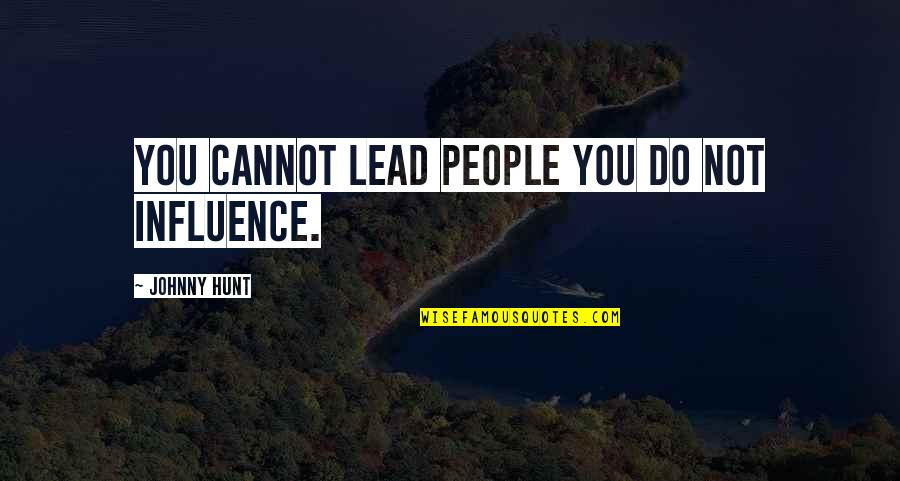 Influence And Leadership Quotes By Johnny Hunt: You cannot lead people you do not influence.