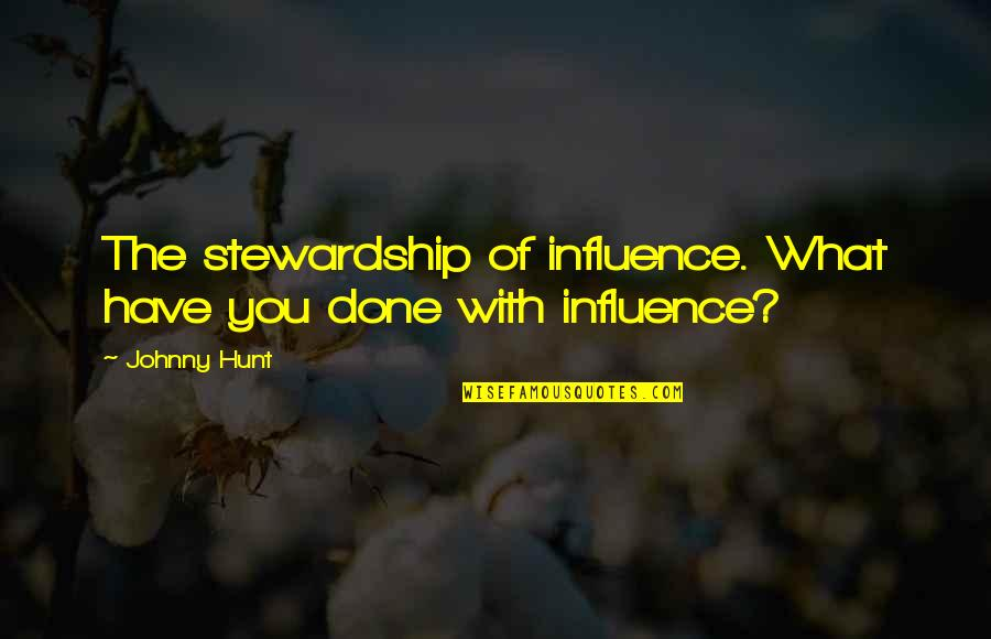 Influence And Leadership Quotes By Johnny Hunt: The stewardship of influence. What have you done