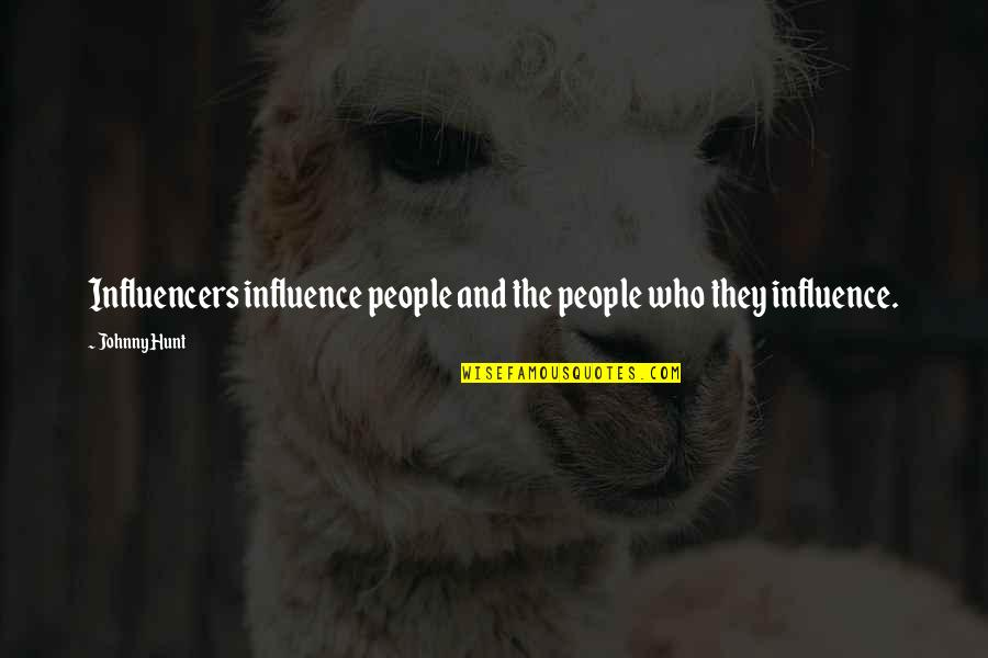 Influence And Leadership Quotes By Johnny Hunt: Influencers influence people and the people who they
