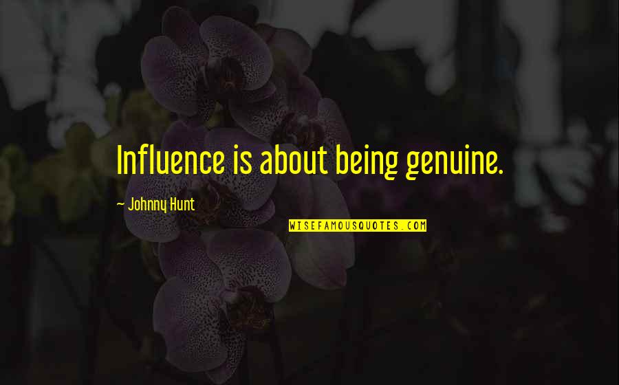 Influence And Leadership Quotes By Johnny Hunt: Influence is about being genuine.