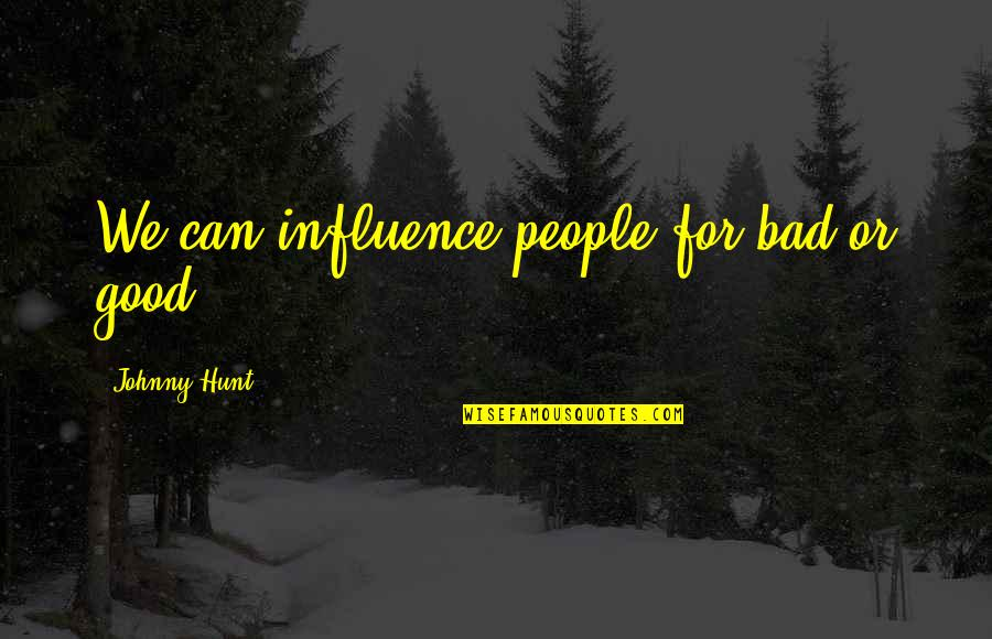 Influence And Leadership Quotes By Johnny Hunt: We can influence people for bad or good.