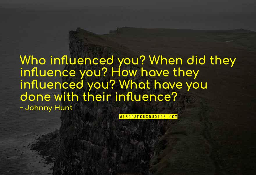 Influence And Leadership Quotes By Johnny Hunt: Who influenced you? When did they influence you?