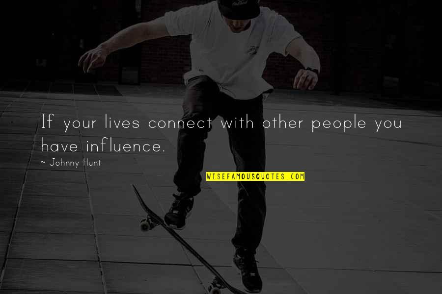 Influence And Leadership Quotes By Johnny Hunt: If your lives connect with other people you