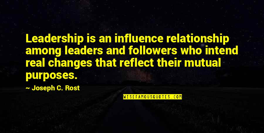 Influence And Leadership Quotes By Joseph C. Rost: Leadership is an influence relationship among leaders and