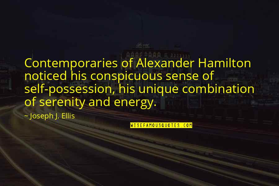 Influence And Leadership Quotes By Joseph J. Ellis: Contemporaries of Alexander Hamilton noticed his conspicuous sense