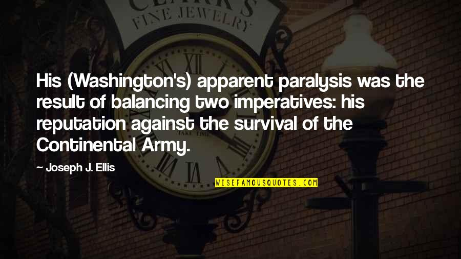 Influence And Leadership Quotes By Joseph J. Ellis: His (Washington's) apparent paralysis was the result of