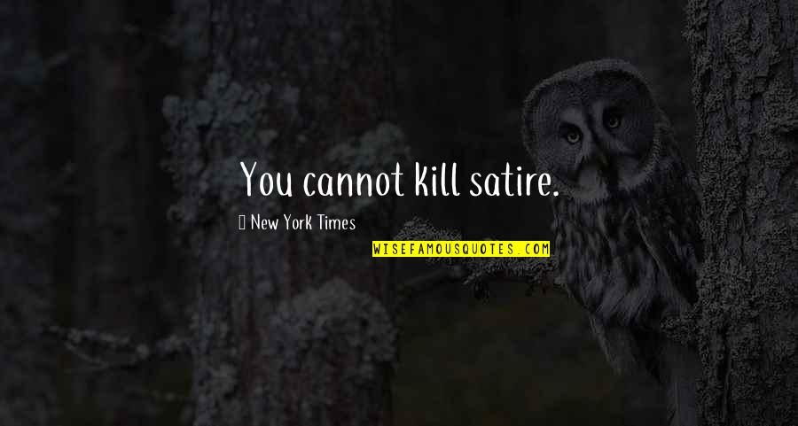 Influence And Leadership Quotes By New York Times: You cannot kill satire.