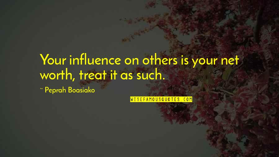 Influence And Leadership Quotes By Peprah Boasiako: Your influence on others is your net worth,