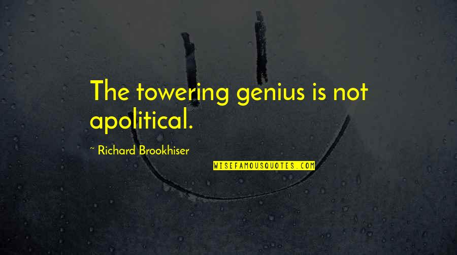 Influence And Leadership Quotes By Richard Brookhiser: The towering genius is not apolitical.